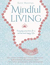 Mindful Living: Everyday Practices for a Sacred and Happy Life