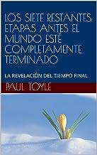 LOS SIETE RESTANTES ETAPA S ANTES EL MUNDO ESTÉ COMPLETAMENTE TERMINADO: LA REVELACIÓN DEL TIEMPO FINAL