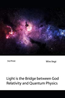 Light Is the Bridge Between God, Relativity and Quantum Physics: A New Boundary Breaking Theory in Quantum Physics