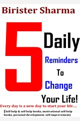 5 Daily Reminders To Change Your Life!: Every day is a new day to start your life…..(Self help & self help books, motivational self help books, personal development, self improvement) Kindle Edition