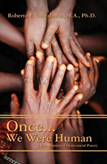 Once...We Were Human: A Compilation of Histo-Social Poetry