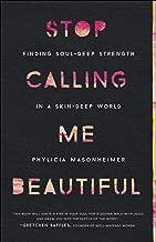 Stop Calling Me Beautiful: Finding Soul-Deep Strength in a Skin-Deep World