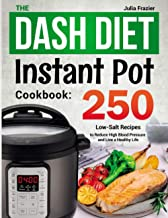 The DASH Diet Instant Pot Cookbook: 250 Low-Salt Recipes to Reduce High Blood Pressure and Live a Healthy Life