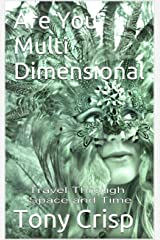 Are You Multidimensional: Travel Through Space and Time Kindle Edition