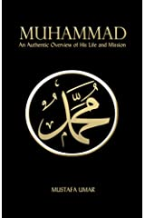Muhammad: An Authentic Overview of His Life and Mission Kindle Edition