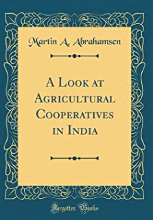 A Look at Agricultural Cooperatives in India (Classic Reprint)