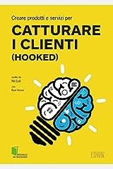 Creare prodotti e servizi per CATTURARE I CLIENTI (Hooked) (Italian Edition) Kindle Edition