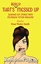 That's Really Messed Up: Whacked Out Stories from Pulphouse Fiction Magazine