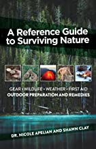 A Reference Guide To Surviving Nature: Outdoor Preparation And Remedies (English Edition)