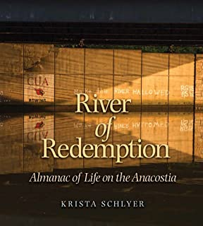 River of Redemption: Almanac of Life on the Anacostia (River Books, Sponsored by The Meadows Center for Water and the Environment, Texas State University)