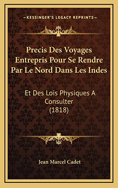 Precis Des Voyages Entrepris Pour Se Rendre Par Le Nord Dans Les Indes: Et Des Lois Physiques A Consulter (1818)