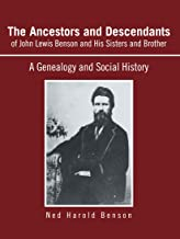 The Ancestors and Descendants of John Lewis Benson and His Sisters and Brother: A Genealogy and Social History