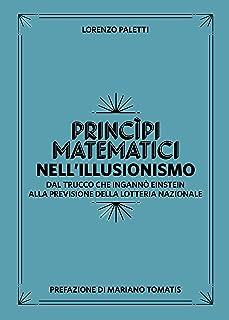 Princìpi Matematici nell'Illusionismo: Dal Trucco che Ingannò Einstein alla Previsione della Lotteria Nazionale (La Scienz...