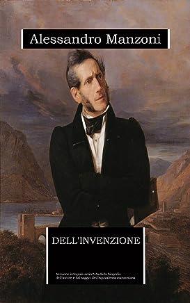 """Dellinvenzione: edizione integrale. Contiene la biografia e il saggio inedito """"Dellequivalenza manzoniana"""""""