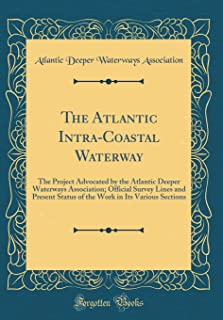 The Atlantic Intra-Coastal Waterway: The Project Advocated by the Atlantic Deeper Waterways Association; Official Survey L...