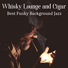 Whisky Lounge and Cigar: Best Funky Background Jazz, Classy Piano Bar, Elegant Dinner Music