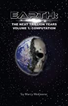 Earth: The Next Trillion Years: Volume 1: Computation