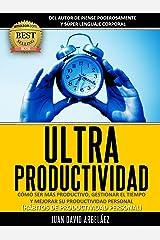 Ultraproductividad : Cómo Ser Más Productivo, Administrar El Tiempo y Mejorar Su Productividad (Deje de postergar y procrastinar): Hábitos De Productividad ... del tiempo (PNL YA nº 4) (Spanish Edition) Edición Kindle