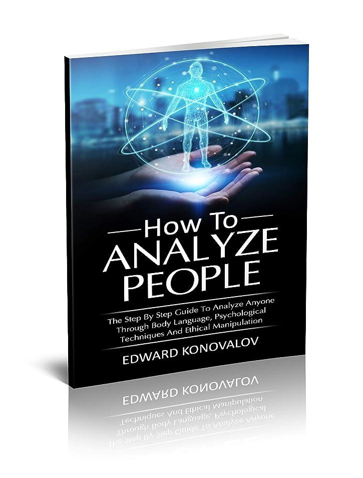 家主詩派生するHow To Analyze People: The Step By Step Guide To Analyze Anyone Through Body Language, Psychological Techniques And Ethical Manipulation (English Edition)