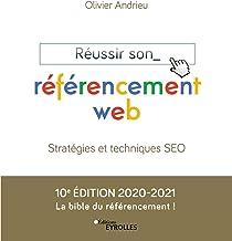 Réussir son référencement web - Edition 2020-2021: Stratégies et techniques SEO (Blanche)
