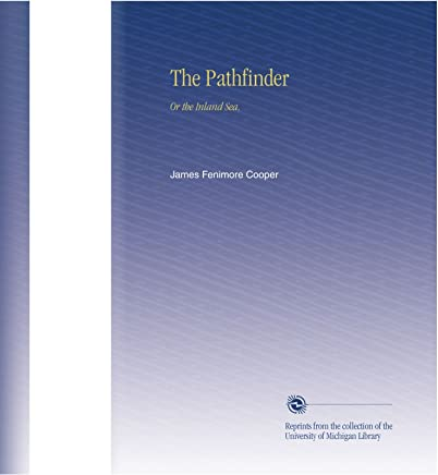 The Pathfinder: Or the Inland Sea,