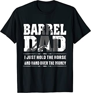 Barrel Dad I Just Hold The Horse And Hand Over The Money Tee