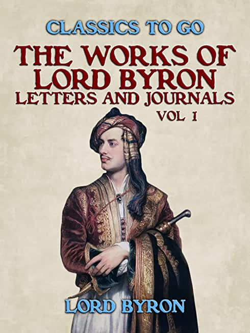 The Works Of Lord Byron, Letters and Journals, Vol 1 (English Edition)
