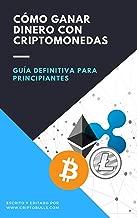Guía Definitiva Para Principiantes: Cómo Ganar Dinero Con Criptomonedas: ( Criptomonedas desde Cero, Blockchain, Bitcoin, Invertir en Criptomonedas, Ganar ... Comprar Bitcoin, valor) (Spanish Edition)