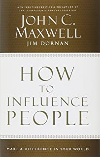 How to Influence People: Make a Difference in Your World