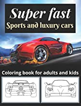 Super fast sports and luxury cars coloring book for adults and kids: Great designs of luxury and sports car brands like Rolls Royce, Lamborghini, ... Bentley, Tesla, Mercedes Benz ,  and more