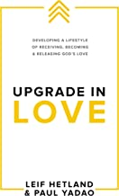 Upgrade in Love: Developing a Lifestyle of Receiving, Becoming & Releasing God's Love (Upgrade Series Book 1)