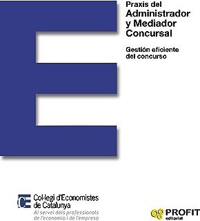 Praxis del Administrador y Mediador Concursal: Gestión eficiente del concurso (Spanish Edition)