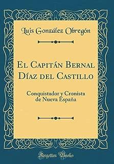 El Capitán Bernal Díaz del Castillo: Conquistador y Cronista de Nueva España (Classic Reprint) (Spanish Edition)