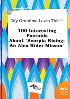 My Grandma Loves This!: 100 Interesting Factoids about Scorpia Rising: An Alex Rider Misson