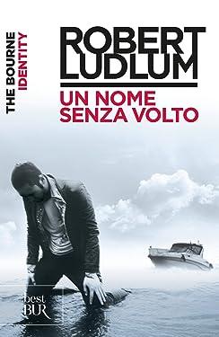 The Bourne Identity - Un nome senza volto: Jason Bourne vol. 1 (Serie Jason Bourne) (Italian Edition)