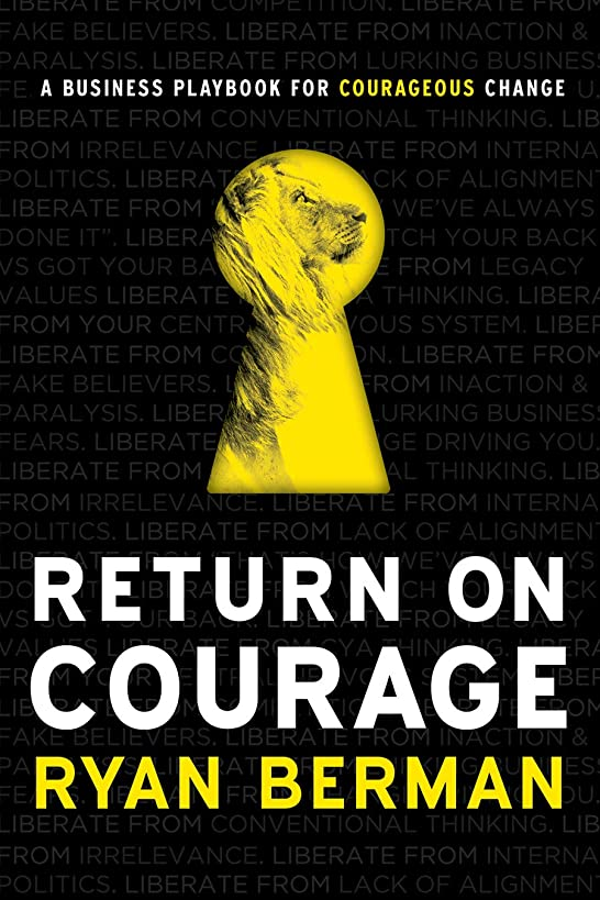 Return on Courage : A Business Playbook for Courageous Change