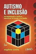 Autismo e Inclusão ; Psicopedagogia e práticas educativas na escola e na família
