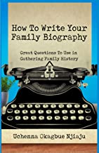 How To Write Your Family Biography: Great Questions To Use in Gathering Family History