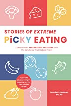 Stories of Extreme Picky Eating: Children with Severe Food Aversions and the Solutions That Helped Them