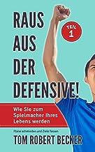 Raus aus der Defensive!: Wie Sie zum Spielführer Ihres Lebens werden! Teil 1: Pläne schmieden & Ziele fassen (German Edition)