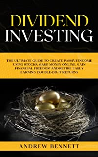 Dividend Investing: The Ultimate Guide to Create Passive Income Using Stocks. Make Money Online, Gain Financial Freedom an...