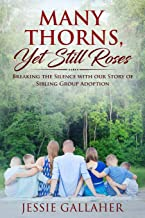 Many Thorns, Yet Still Roses: Breaking the Silence with Our Story of Sibling Group Adoption