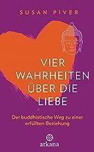 Vier Wahrheiten über die Liebe: Der buddhistische Weg zu einer erfüllten Beziehung (German Edition)