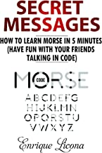 Secret Messages: How to Learn Morse in 5 Minutes (Have fun with your friends talking in code) (English Edition)