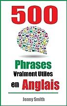 500 Phrases Vraiment Utiles en Anglais: Du Niveau Intermédiaire à Avancé (English Edition)