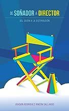 De Soñador a Director: Del Guión a la Distribución (Spanish Edition)