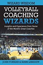 Volleyball Coaching Wizards - Wizard Wisdom: Insights and experience from some of the world's best coaches (Volume 2)