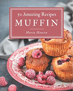 50 Amazing Muffin Recipes: Home Cooking Made Easy with Muffin Cookbook!