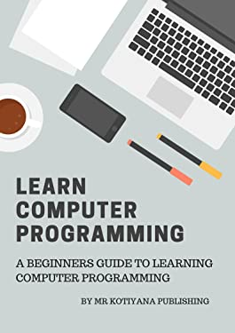 Computer Programming: A Beginners Step by Step Guide to learn Computer programming ( C, C++, C#, Java, Python, JavaScript, Swift, F#, PHP ) (Step-By-Step Computer Programming Book 1)