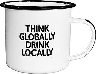THINK GLOBALLY DRINK LOCALLY | Enamel